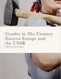 Gender in Twentieth-Century Eastern Europe and the USSR