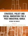 Cover of Strategic, Policy and Social Innovation for a Post-Industrial Korea: Beyond the Miracle