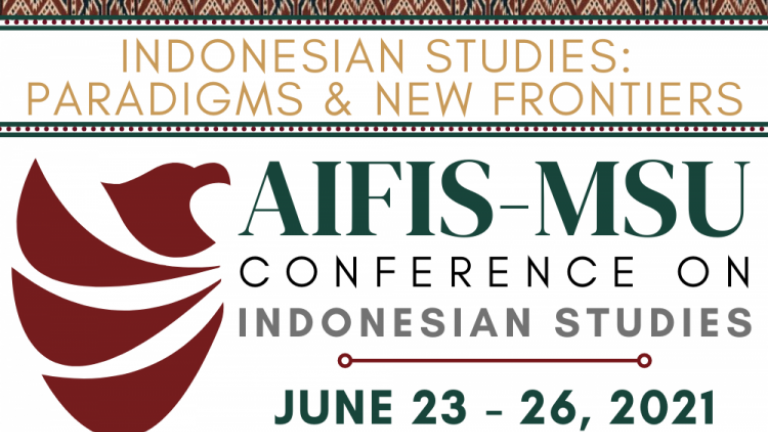 American Institute for Indonesian Studies (AIFIS) and Michigan State University (MSU) Asian Studies Center's inaugural Conference on Indonesian Studies, June 23-26, 2021.