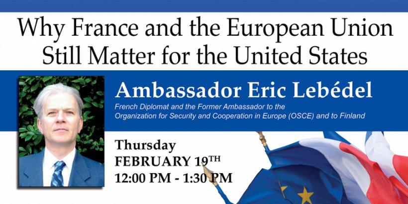 "Poster for ""Why France and the European Union Still Matter for the United States"" with Ambassador Eric Lebédel, 2/19/15"