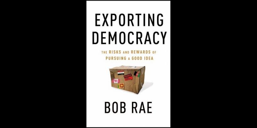 Exporting Democracy Bob Rae