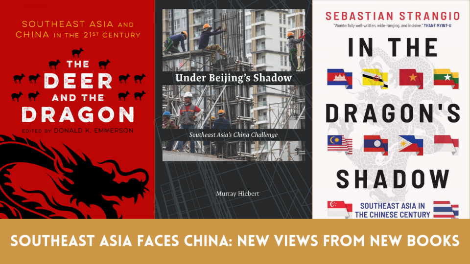 Southeast Asia Faces China: New Views from New Books, featuring books from Donald K. Emmerson, Murray Hiebert, and Sebastin Strangio
