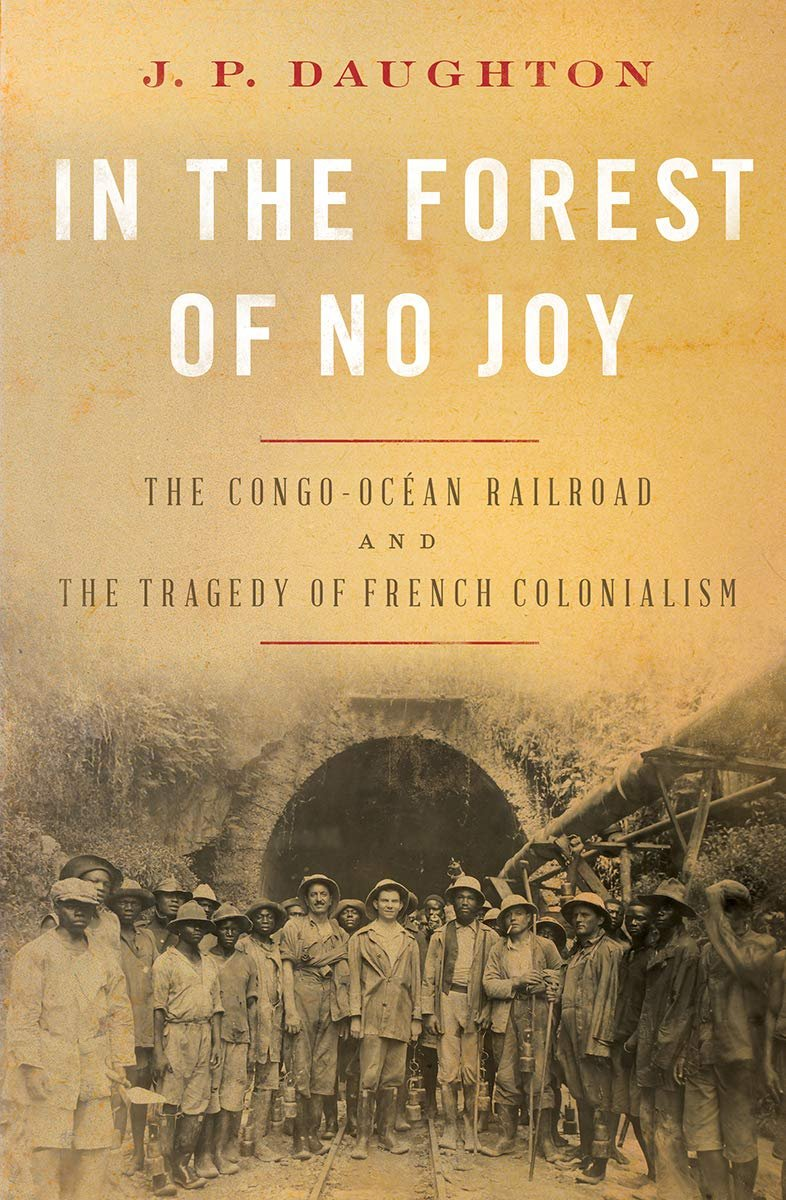 In the Forest of No Joy The Congo-Océan Railroad and the Tragedy of French Colonialism