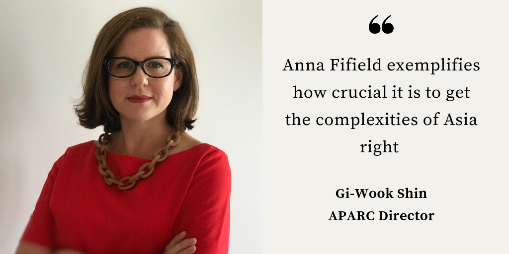 Portrait of Anna Fifield and quote from APARC Director Gi-Wook Shin.