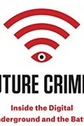future crimes  inside the digital underground and the battle for our connected world