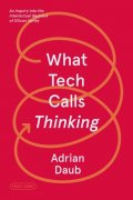 WHAT TECH CALLS THINKING An Inquiry Into the Intellectual Bedrock of Silicon Valley