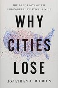 why cities lose  the deep roots of the urban rural political divide book cover