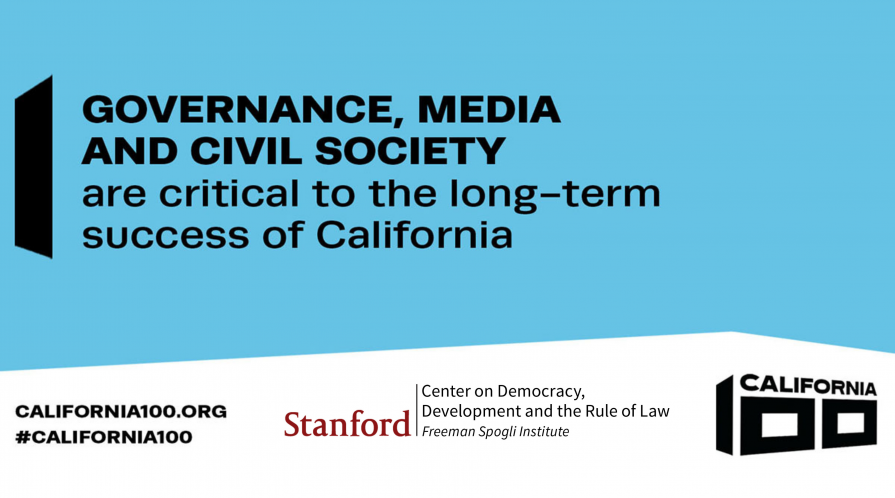 """Text on blue background that reads """"GOVERNANCE, MEDIA AND CIVIL SOCIETY are critical to the long-term success of California"""" with logos for California100.org, Stanford's CDDRL, and California 100"""